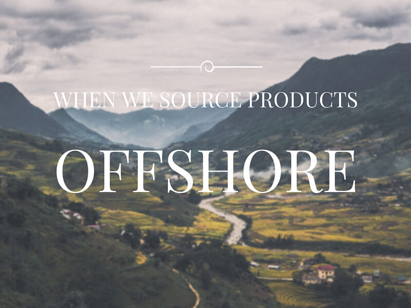 when we source products offshore, overseas suppliers